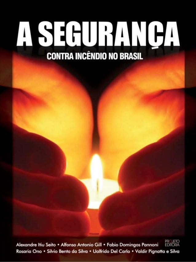 A segurança  CONTRA INCÊNDIO NO BRASIL Alexandre Itiu Seito • Alfonso Antonio Gill • Fabio Domingos Pannoni • Rosaria Ono ...