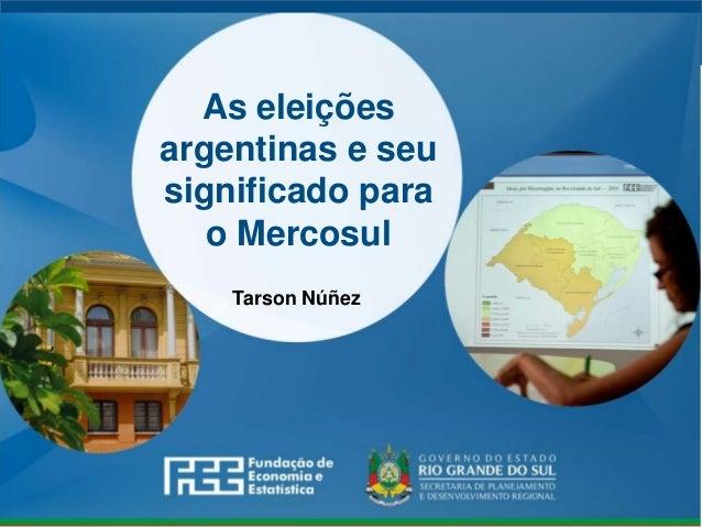 www.fee.rs.gov.br As eleições argentinas e seu significado para o Mercosul Tarson Núñez