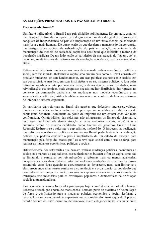 1 AS ELEIÇÕES PRESIDENCIAIS E A PAZ SOCIAL NO BRASIL Fernando Alcoforado* Um fato é indiscutível: o Brasil é um país divid...