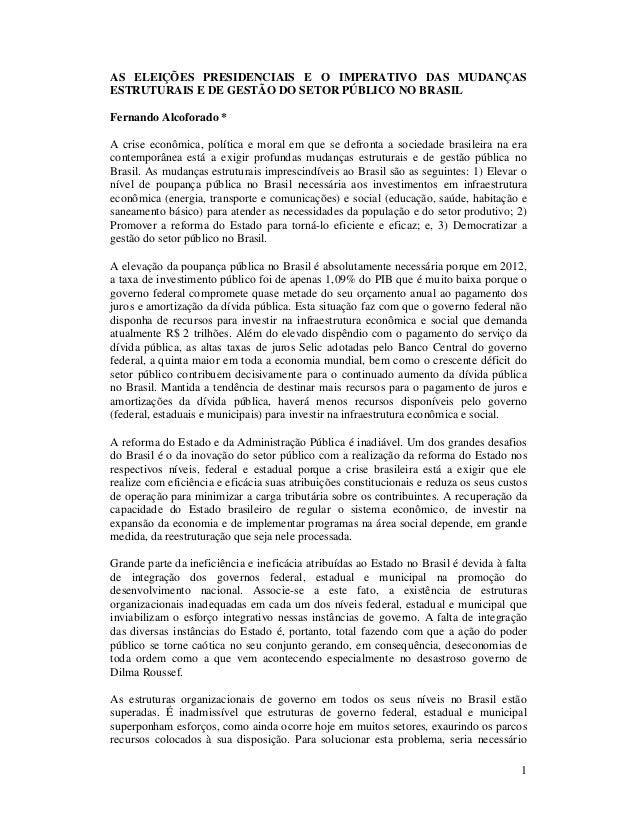 1 AS ELEIÇÕES PRESIDENCIAIS E O IMPERATIVO DAS MUDANÇAS ESTRUTURAIS E DE GESTÃO DO SETOR PÚBLICO NO BRASIL Fernando Alcofo...