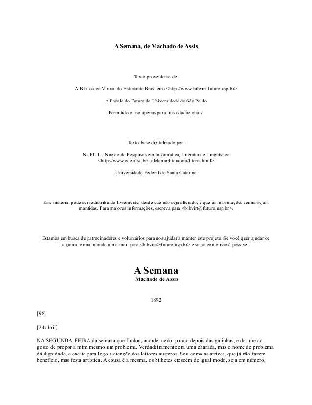 A Semana, de Machado de Assis  Texto proveniente de: A Biblioteca Virtual do Estudante Brasileiro <http://www.bibvirt.futu...