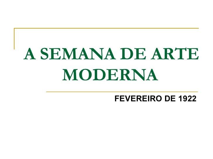 A SEMANA DE ARTE    MODERNA        FEVEREIRO DE 1922