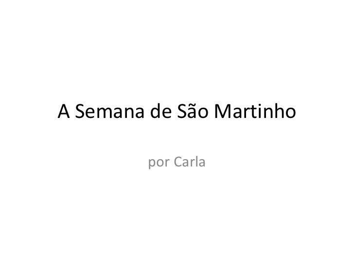 A Semana de São Martinho         por Carla