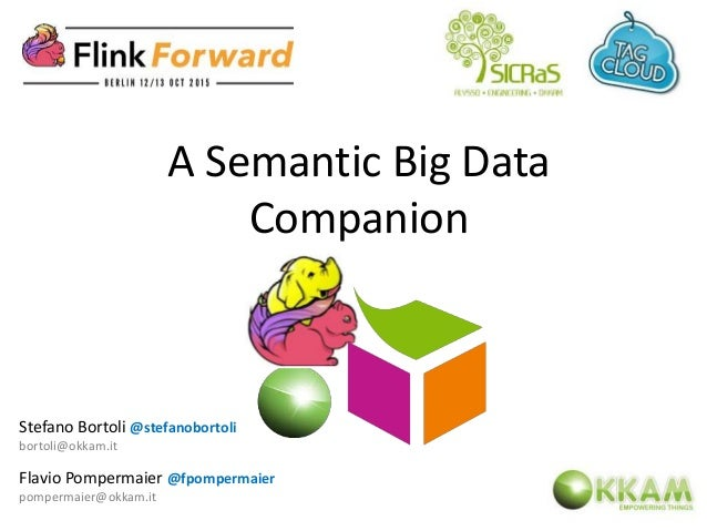 A Semantic Big Data Companion Stefano Bortoli @stefanobortoli bortoli@okkam.it Flavio Pompermaier @fpompermaier pompermaie...