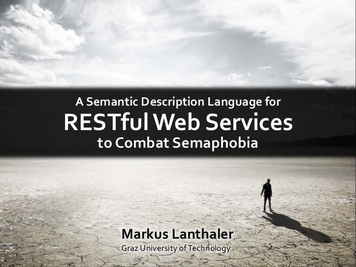 A Semantic Description Language forRESTful Data Services    to Combat Semaphobia        Markus Lanthaler        Graz Unive...