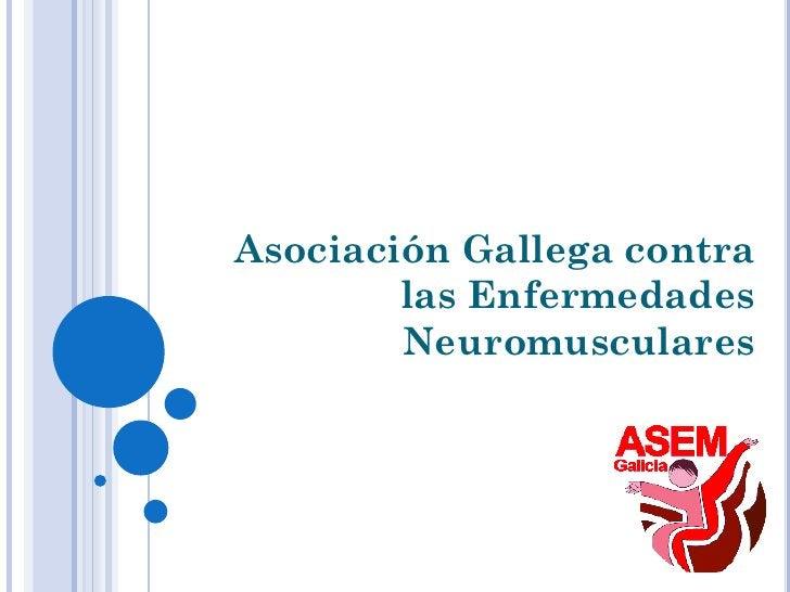 Asociación Gallega contra        las Enfermedades        Neuromusculares