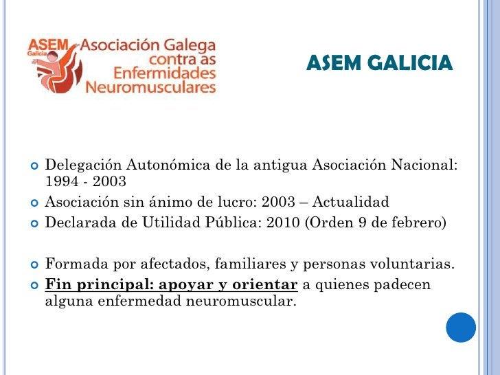 ASEM GALICIA   Delegación Autonómica de la antigua Asociación Nacional:    1994 - 2003   Asociación sin ánimo de lucro: ...