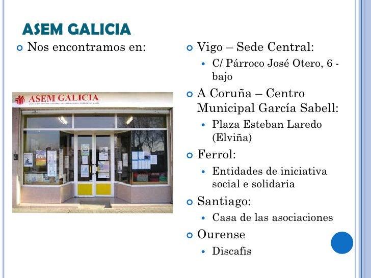ASEM GALICIA   Nos encontramos en:      Vigo – Sede Central:                                 C/ Párroco José Otero, 6 -...