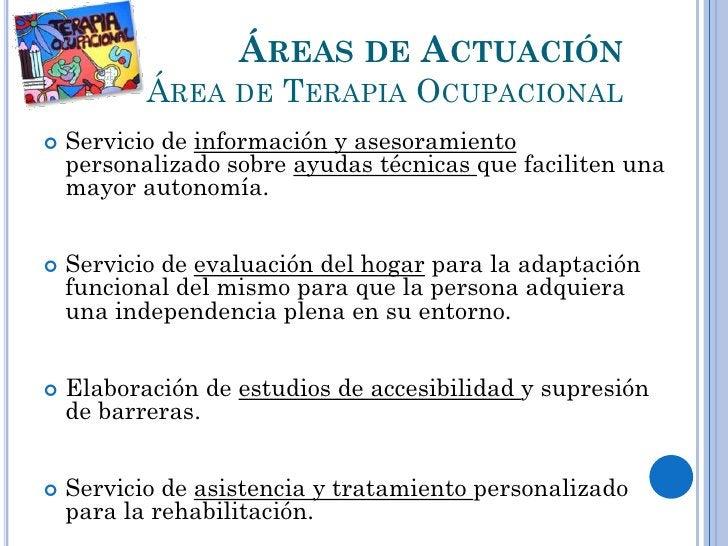 ÁREAS DE ACTUACIÓN           ÁREA DE TERAPIA OCUPACIONAL   Servicio de información y asesoramiento    personalizado sobre...