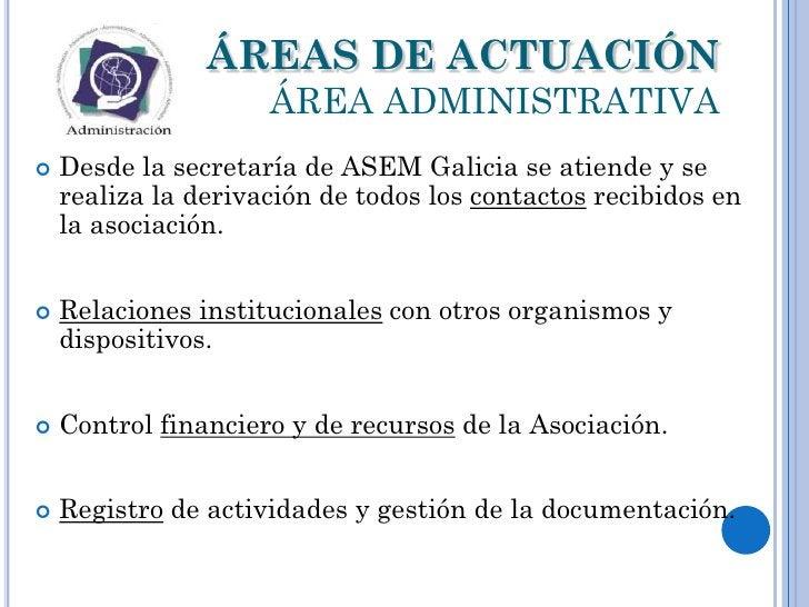 ÁREAS DE ACTUACIÓN                     ÁREA ADMINISTRATIVA   Desde la secretaría de ASEM Galicia se atiende y se    reali...