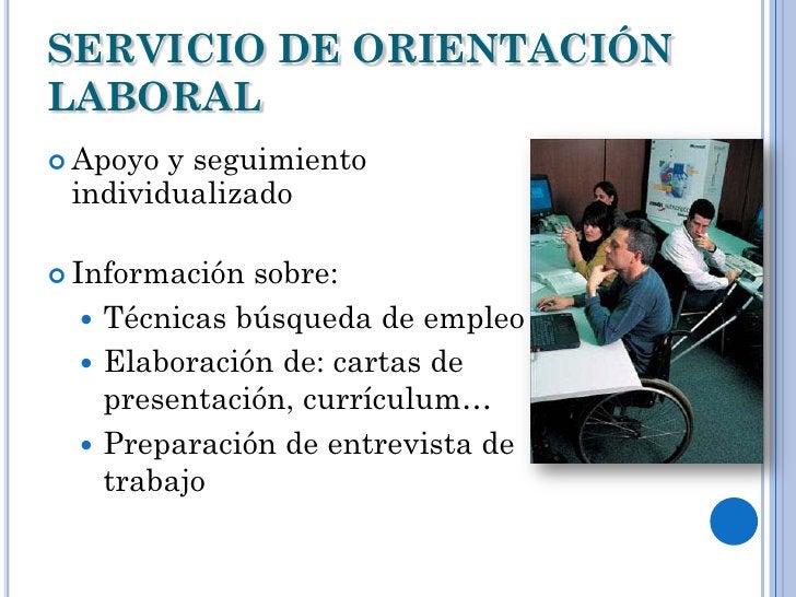 SERVICIO DE ORIENTACIÓNLABORAL Apoyo y seguimiento individualizado Información sobre:   Técnicas búsqueda de empleo   ...