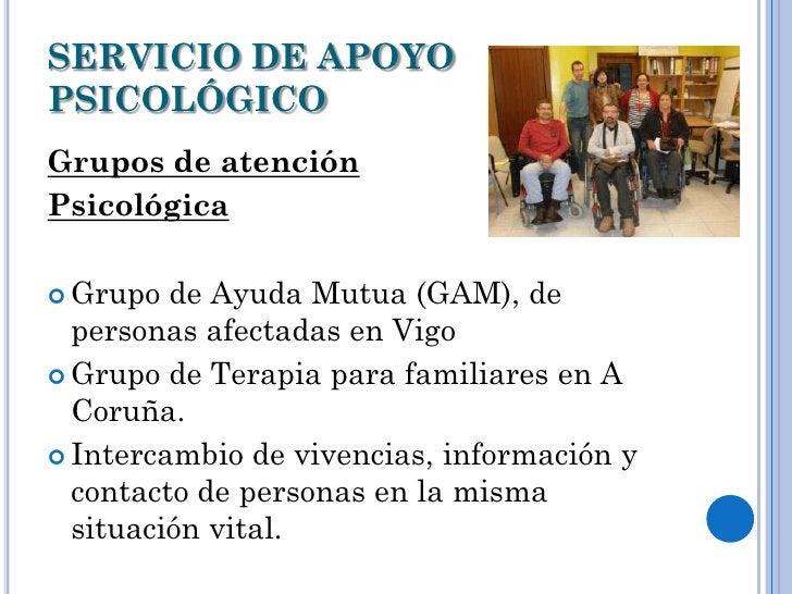 SERVICIO DE APOYOPSICOLÓGICOGrupos de atenciónPsicológica Grupo  de Ayuda Mutua (GAM), de  personas afectadas en Vigo Gr...