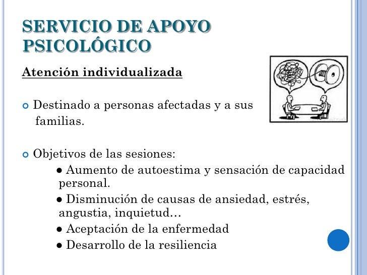 SERVICIO DE APOYOPSICOLÓGICOAtención individualizada   Destinado a personas afectadas y a sus    familias.   Objetivos d...