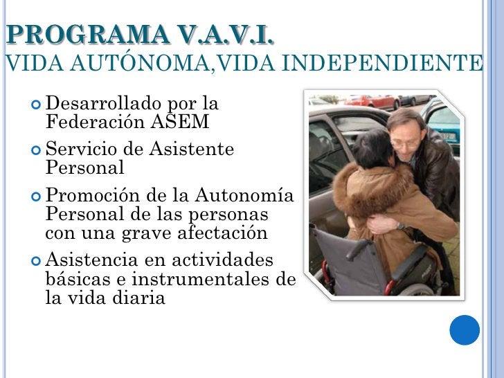 PROGRAMA V.A.V.I.VIDA AUTÓNOMA,VIDA INDEPENDIENTE  Desarrollado   por la   Federación ASEM  Servicio de Asistente   Pers...