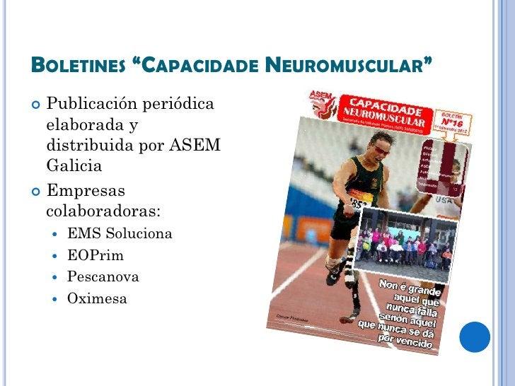 """BOLETINES """"CAPACIDADE NEUROMUSCULAR"""" Publicación periódica  elaborada y  distribuida por ASEM  Galicia Empresas  colabor..."""