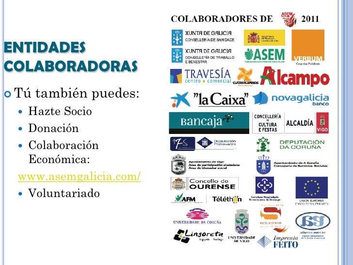 ENTIDADESCOLABORADORAS Tú   también puedes:   Hazte Socio   Donación   Colaboración    Económica:  www.asemgalicia.com...