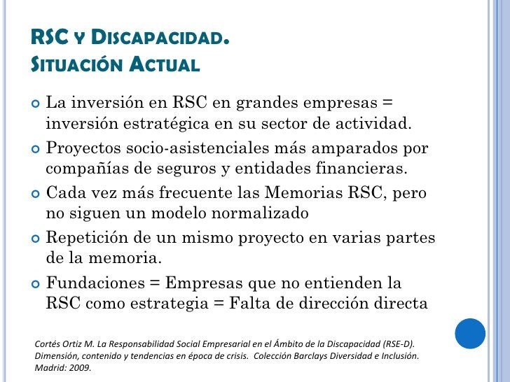 RSC Y DISCAPACIDAD.SITUACIÓN ACTUAL La inversión en RSC en grandes empresas =  inversión estratégica en su sector de acti...