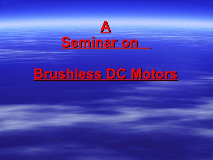 A Seminar on  Brushless DC Motors