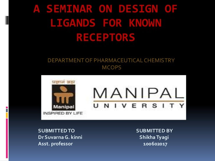 A SEMINAR ON DESIGN OF   LIGANDS FOR KNOWN       RECEPTORS    DEPARTMENT OF PHARMACEUTICAL CHEMISTRY                    MC...