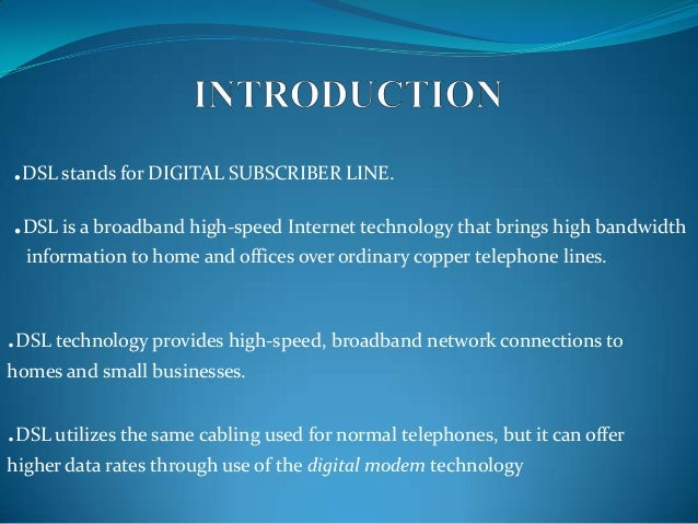 an introduction to the high speed digital subscriber line technology Asymmetric digital subscriber line  asymmetrical digital subscriber line (adsl) is emerging as the optimal solution to high-speed internet access technology.