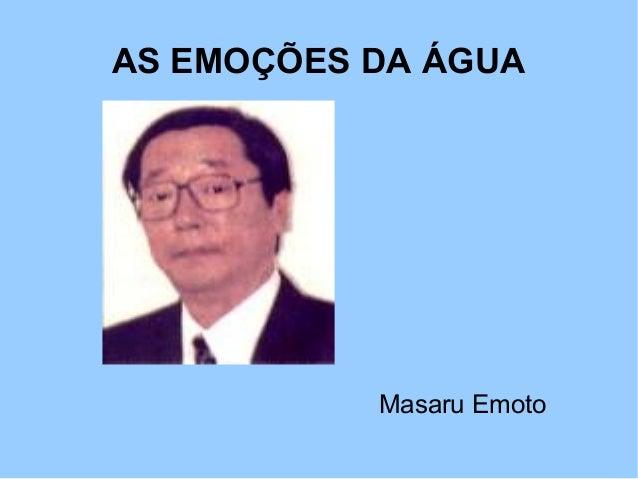AS EMOÇÕES DA ÁGUA  Masaru Emoto