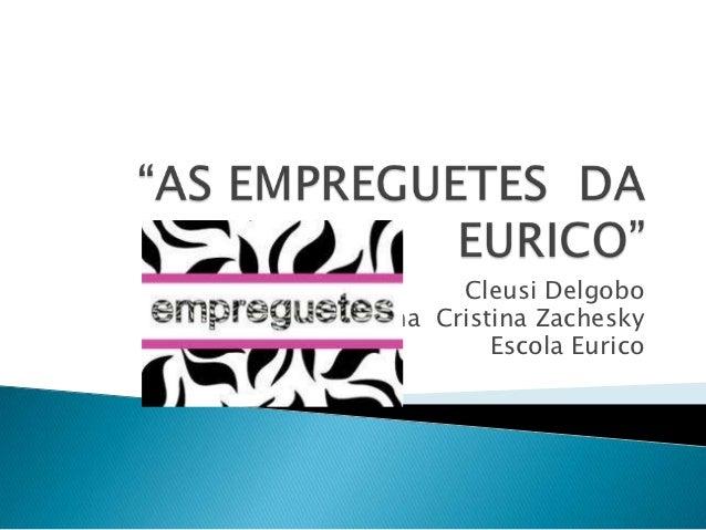 Cleusi DelgoboEdna Cristina Zachesky          Escola Eurico