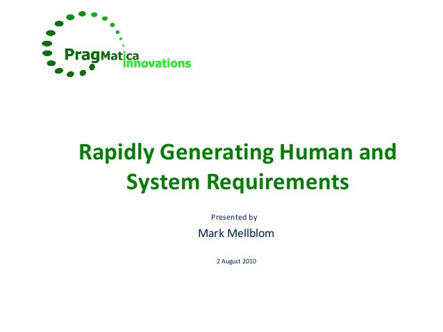 Rapidly Generating Human and System Requirements Presented by Mark Mellblom 2 August 2010