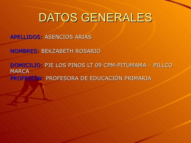 DATOS GENERALES APELLIDOS:  ASENCIOS ARIAS NOMBRES:  BEKZABETH ROSARIO DOMICILIO:  PJE LOS PINOS LT 09 CPM-PITUMAMA – PILL...