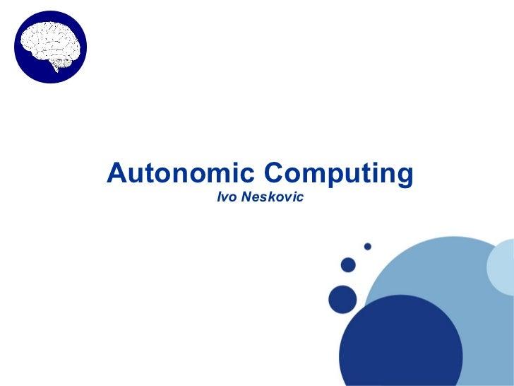 Autonomic Computing      Ivo Neskovic