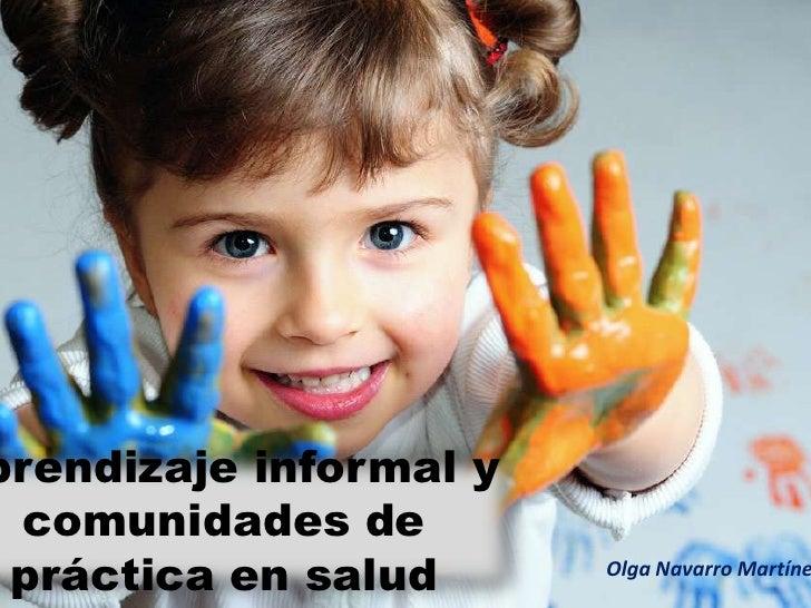 prendizaje informal y comunidades de práctica en salud      Olga Navarro Martíne