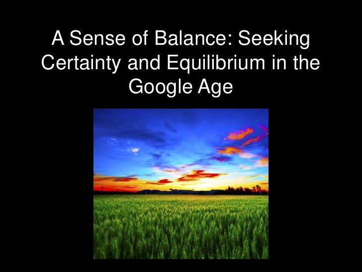 A Sense of Balance: SeekingCertainty and Equilibrium in the          Google Age