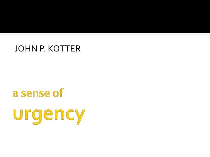 a sense ofurgency<br />JOHN P. KOTTER<br />