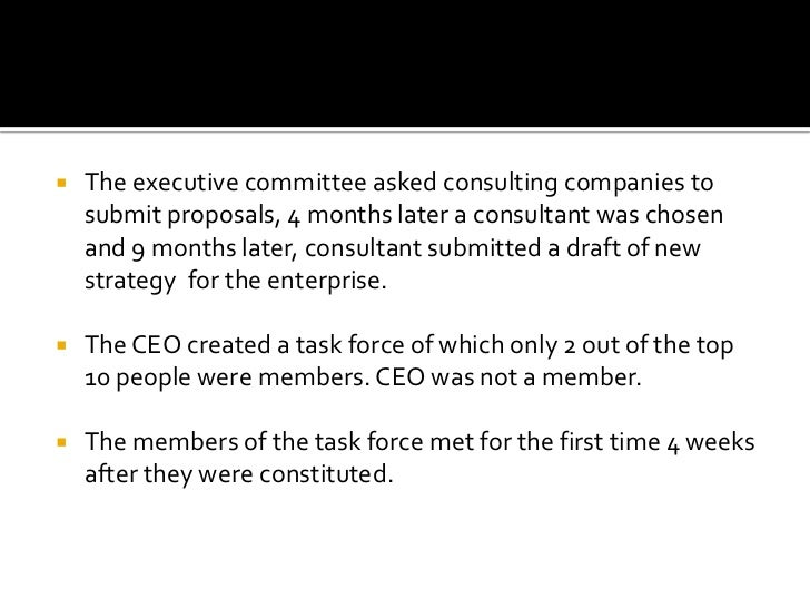 The executive committee asked consulting companies to submit proposals, 4 months later a consultant was chosen and 9 month...
