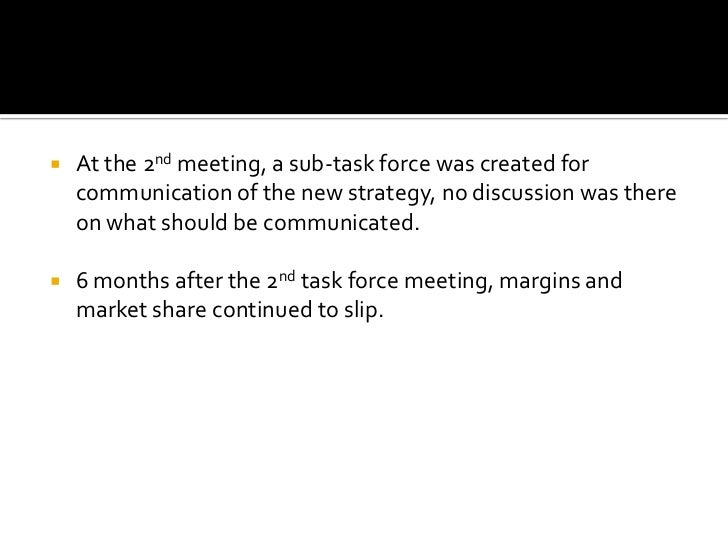 At the 2nd meeting, a sub-task force was created for communication of the new strategy, no discussion was there on what sh...