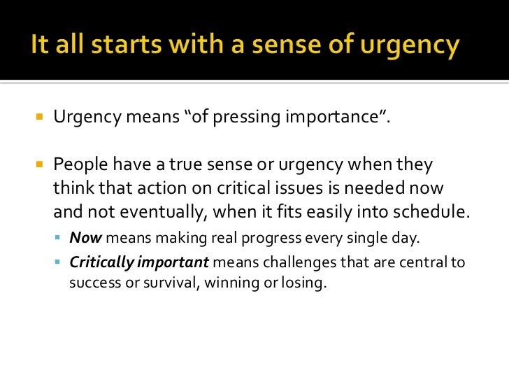 """It all starts with a sense of urgency<br />Urgency means """"of pressing importance"""".<br />People have a true sense or urgenc..."""
