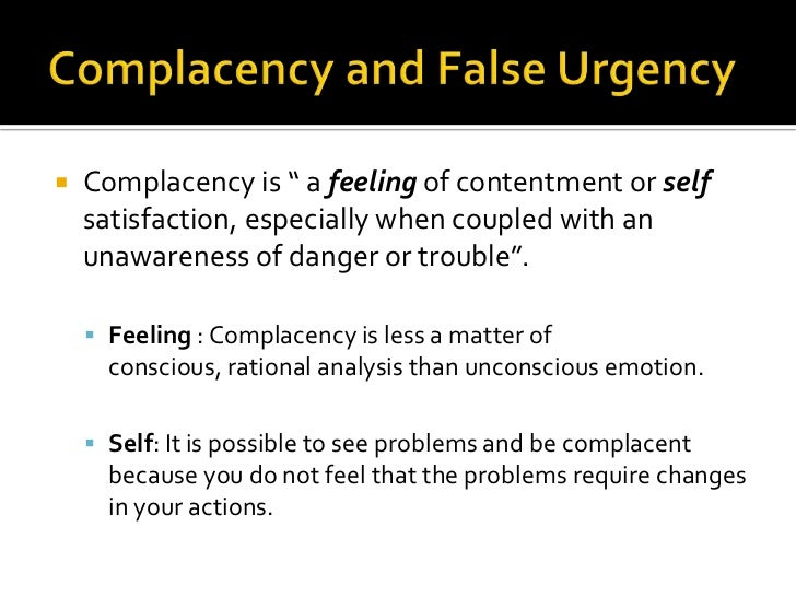 """Complacency and False Urgency<br />Complacency is """" a feeling of contentment or self satisfaction, especially when coupled..."""