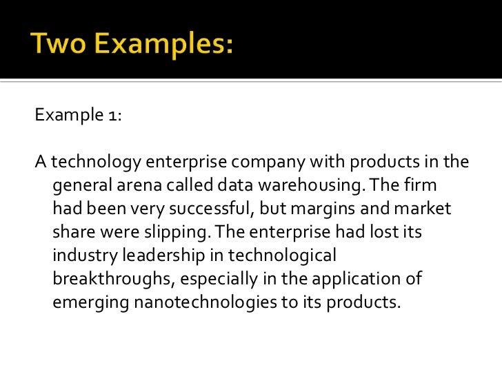 Two Examples:<br />Example 1:<br />A technology enterprise company with products in the general arena called data warehous...