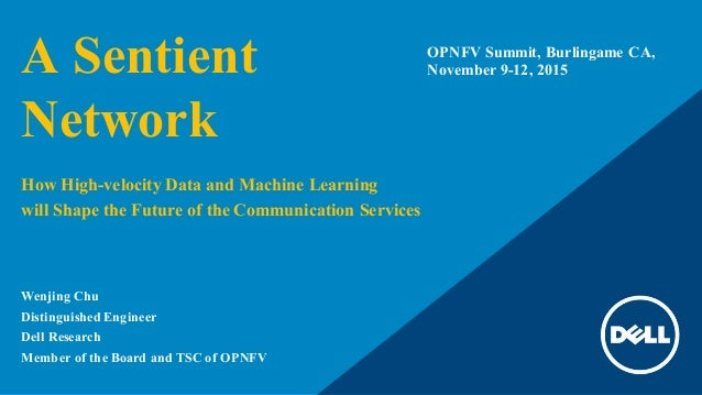 A Sentient Network How High-velocity Data and Machine Learning will Shape the Future of the Communication Services OPNFV S...