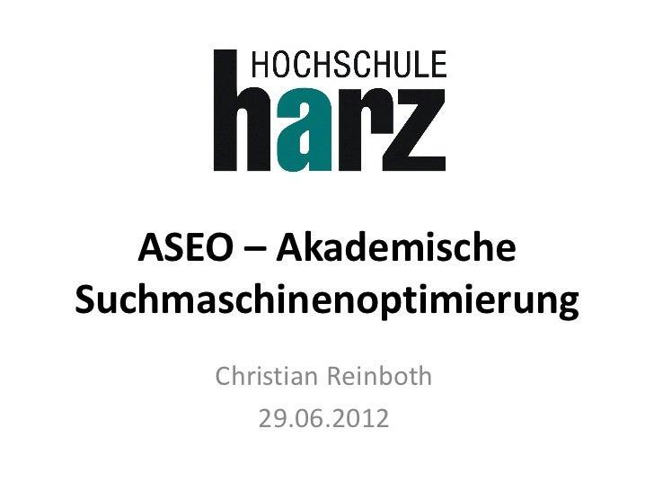 ASEO – AkademischeSuchmaschinenoptimierung      Christian Reinboth         29.06.2012