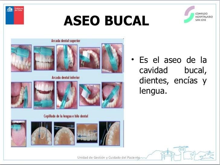 ASEO BUCAL <ul><li>Es el aseo de la cavidad bucal, dientes, encías y lengua.  </li></ul>