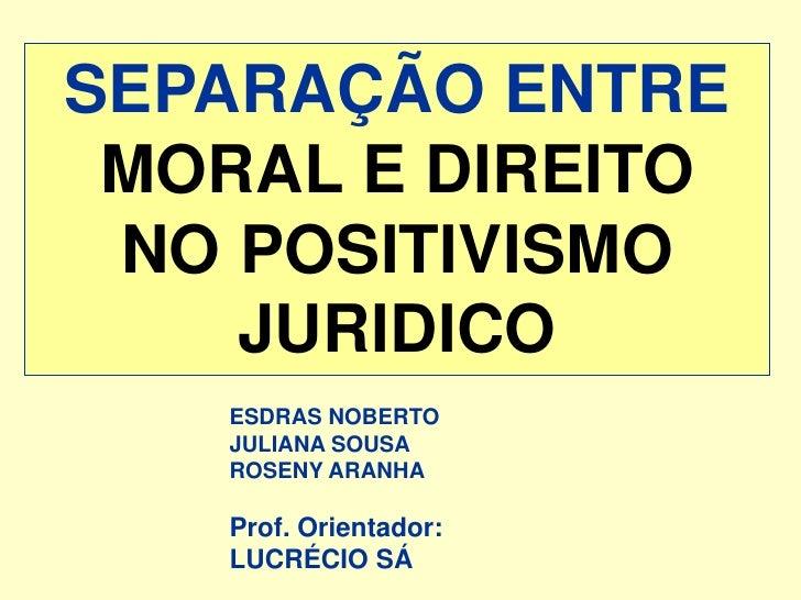 A SeparaçãO Entre Direito E Moral No Positivimo JuríDico   Lucrecio Sá