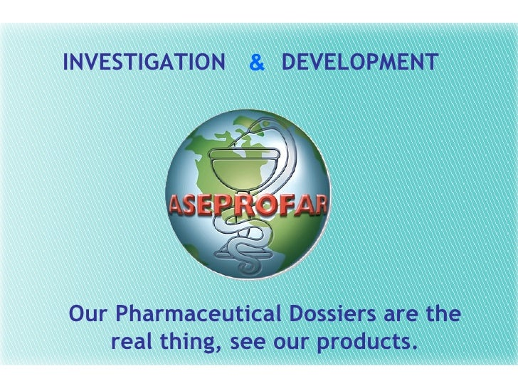 INVESTIGATION  DEVELOPMENT & Our Pharmaceutical Dossiers are the real thing, see our products.