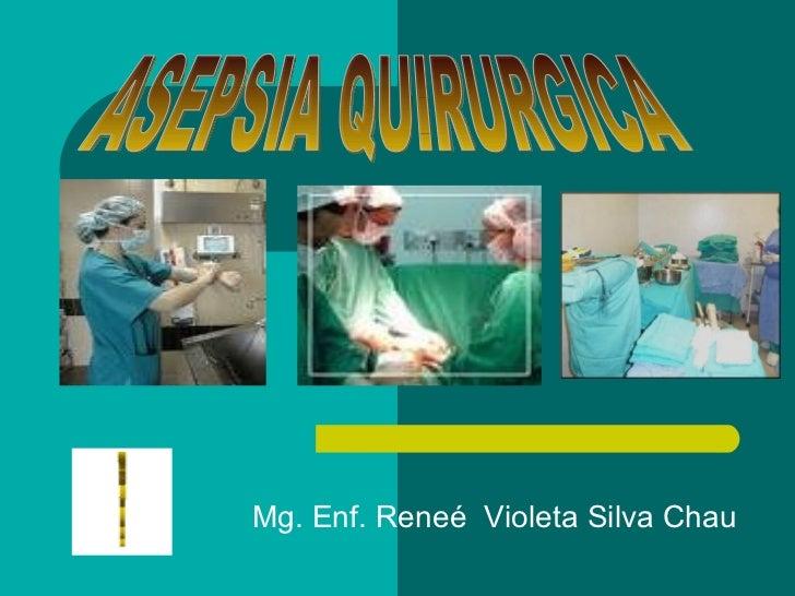 Mg. Enf. Reneé  Violeta Silva Chau ASEPSIA QUIRURGICA