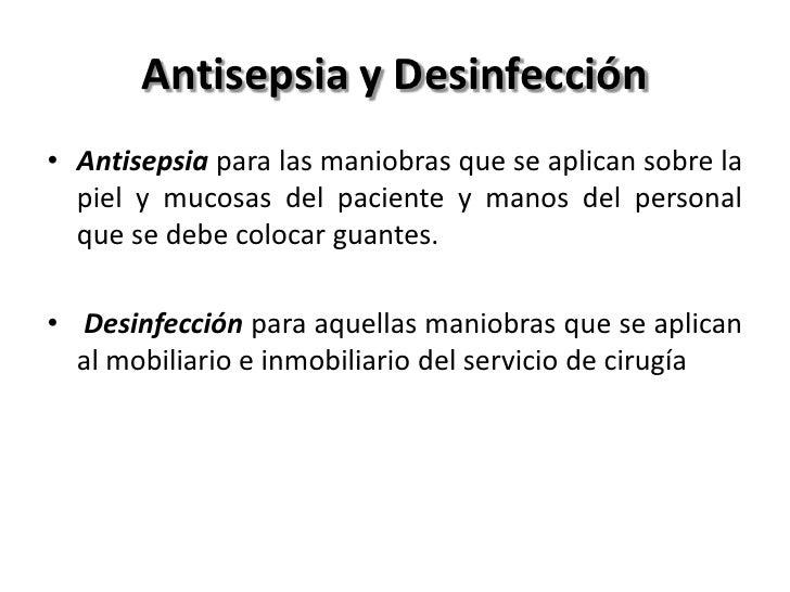 Antisepsia y Desinfección• Antisepsia para las maniobras que se aplican sobre la  piel y mucosas del paciente y manos del ...