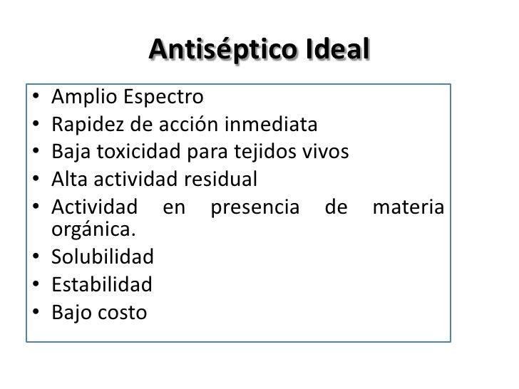 Antiséptico Ideal• Amplio Espectro• Rapidez de acción inmediata• Baja toxicidad para tejidos vivos• Alta actividad residua...