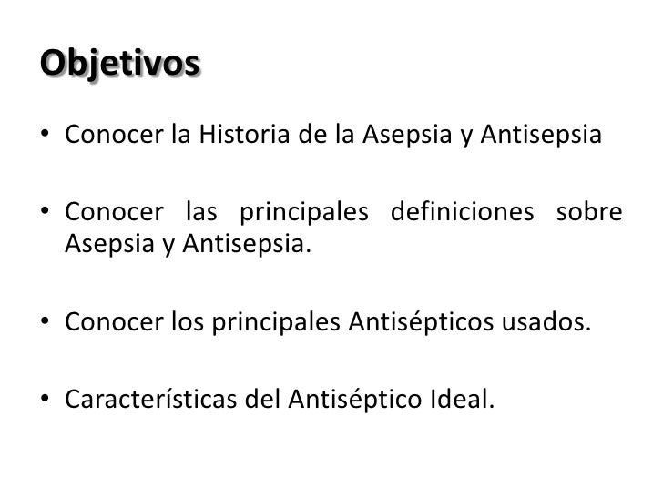 Objetivos• Conocer la Historia de la Asepsia y Antisepsia• Conocer las principales definiciones sobre  Asepsia y Antisepsi...