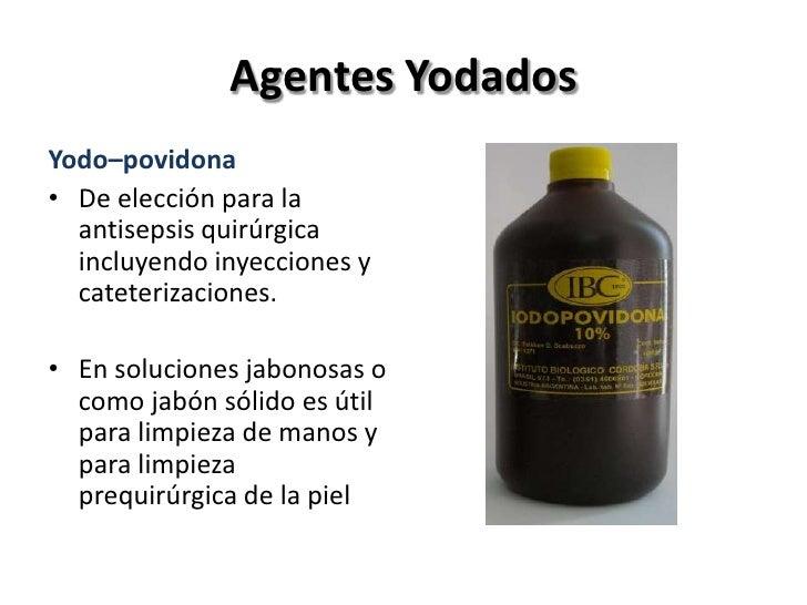 Agentes Yodados• Mecanismo de acción: Actúa como oxidantes de  proteínas y ácidos nucleicos.• Actúa rápidamente como bacte...
