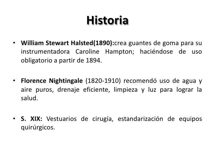 Historia• William Stewart Halsted(1890):crea guantes de goma para su  instrumentadora Caroline Hampton; haciéndose de uso ...