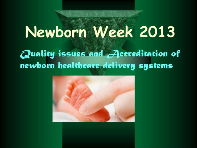 Newborn Week 2013 Quality issues and Accreditation of newborn healthcare delivery systems