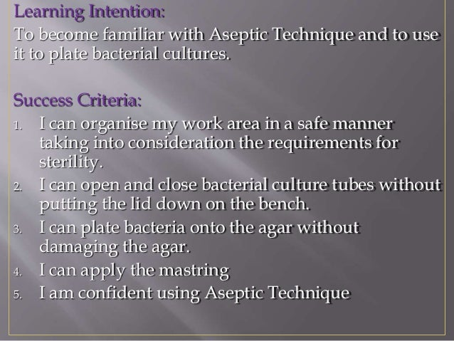 Learning Intention: To become familiar with Aseptic Technique and to use it to plate bacterial cultures. Success Criteria:...